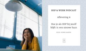 Podcast 8 Hoe je als HSP bij jezelf blijft in een nieuwe baan